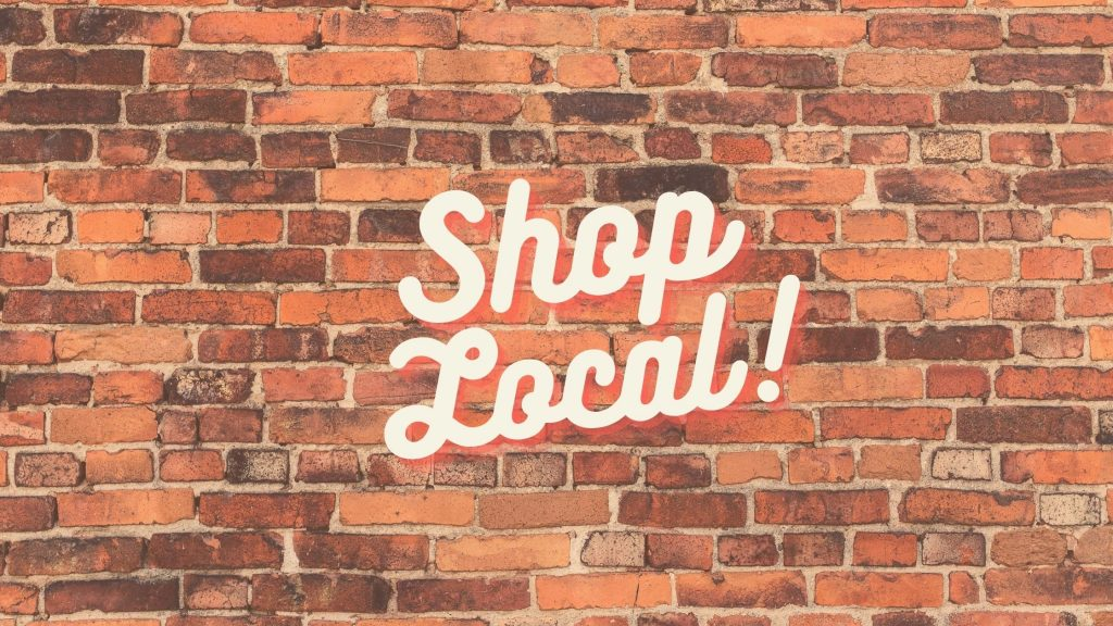 Shop local to support jobs in your town.